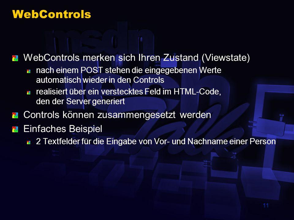 11 WebControls WebControls merken sich Ihren Zustand (Viewstate) nach einem POST stehen die eingegebenen Werte automatisch wieder in den Controls real