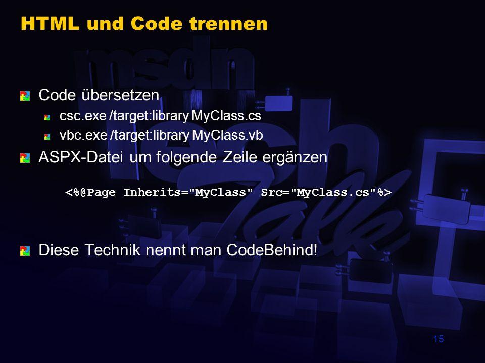 15 HTML und Code trennen Code übersetzen csc.exe /target:library MyClass.cs vbc.exe /target:library MyClass.vb ASPX-Datei um folgende Zeile ergänzen D