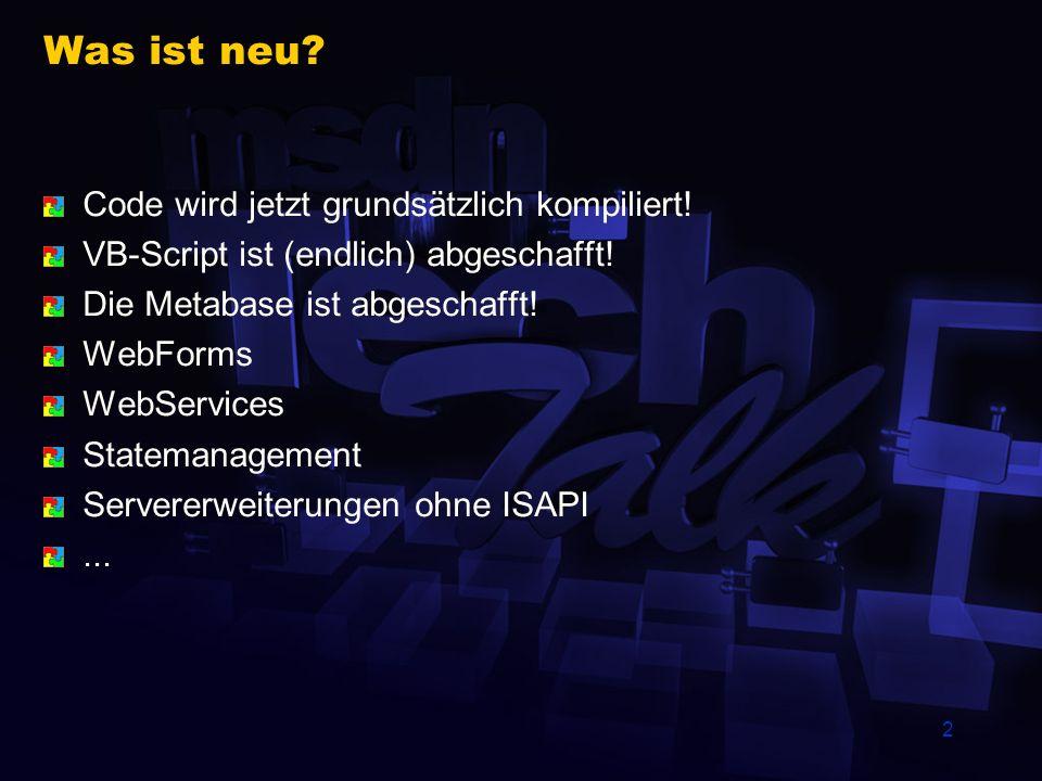 2 Was ist neu? Code wird jetzt grundsätzlich kompiliert! VB-Script ist (endlich) abgeschafft! Die Metabase ist abgeschafft! WebForms WebServices State