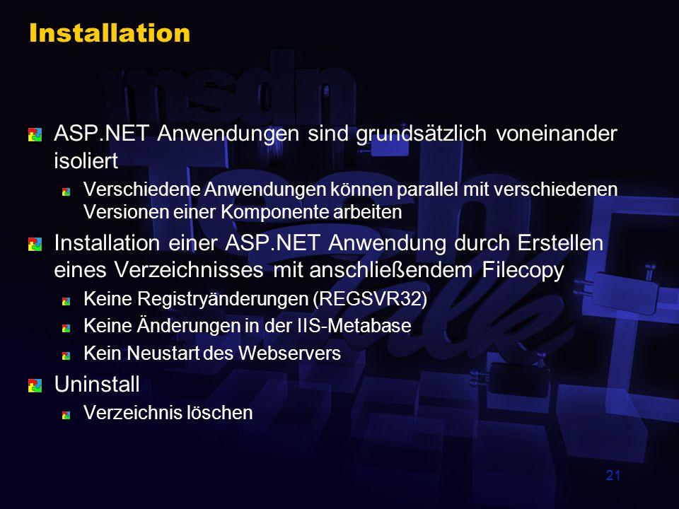 21 Installation ASP.NET Anwendungen sind grundsätzlich voneinander isoliert Verschiedene Anwendungen können parallel mit verschiedenen Versionen einer