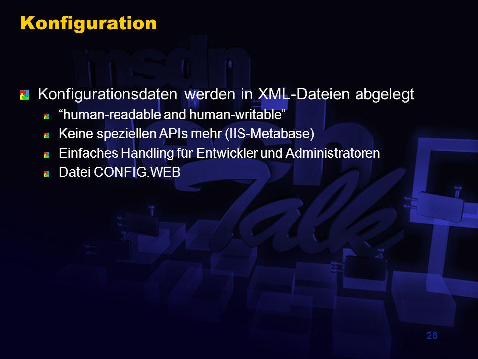 26 Konfiguration Konfigurationsdaten werden in XML-Dateien abgelegt human-readable and human-writable Keine speziellen APIs mehr (IIS-Metabase) Einfac