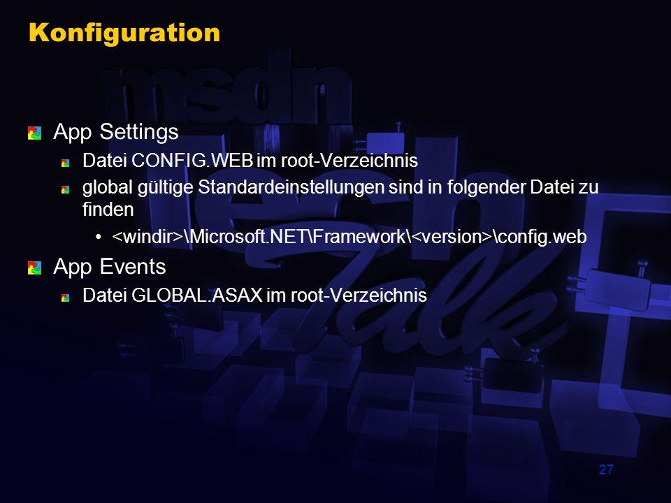 27 Konfiguration App Settings Datei CONFIG.WEB im root-Verzeichnis global gültige Standardeinstellungen sind in folgender Datei zu finden \Microsoft.N