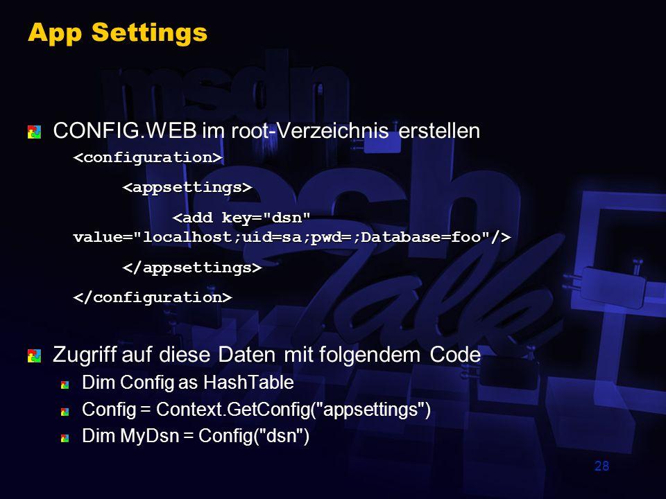 28 App Settings CONFIG.WEB im root-Verzeichnis erstellen Zugriff auf diese Daten mit folgendem Code Dim Config as HashTable Config = Context.GetConfig