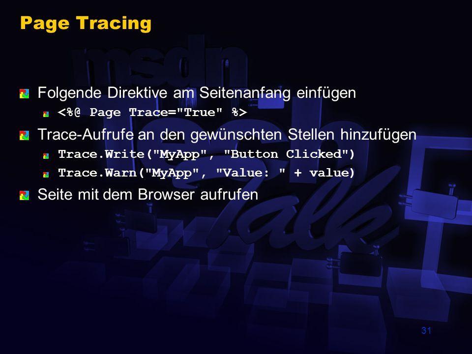 31 Page Tracing Folgende Direktive am Seitenanfang einfügen Trace-Aufrufe an den gewünschten Stellen hinzufügen Trace.Write(