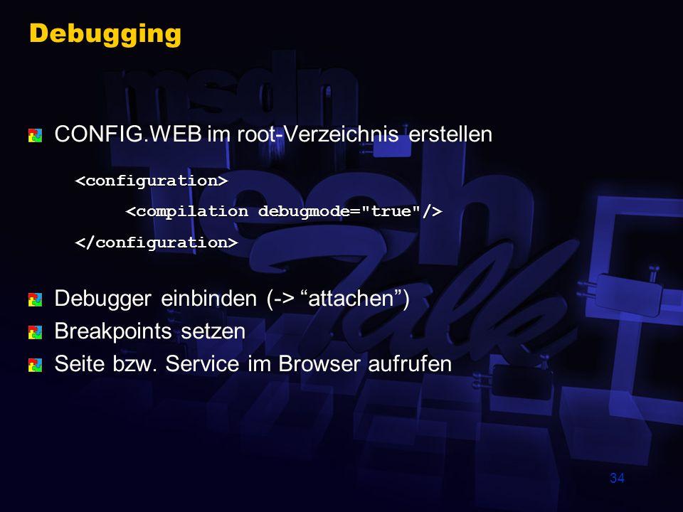 34 Debugging CONFIG.WEB im root-Verzeichnis erstellen Debugger einbinden (-> attachen) Breakpoints setzen Seite bzw. Service im Browser aufrufen <conf