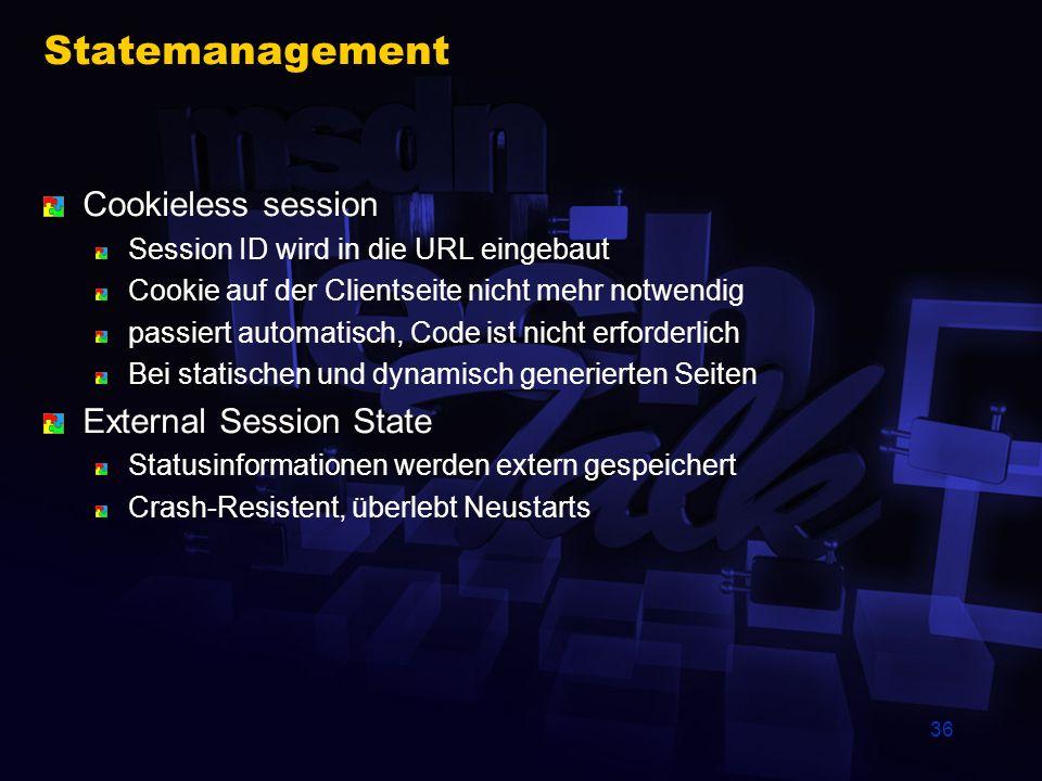36 Statemanagement Cookieless session Session ID wird in die URL eingebaut Cookie auf der Clientseite nicht mehr notwendig passiert automatisch, Code
