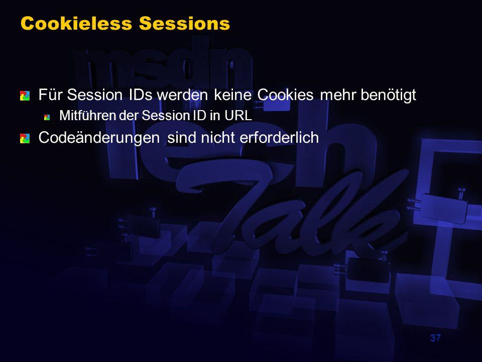 37 Cookieless Sessions Für Session IDs werden keine Cookies mehr benötigt Mitführen der Session ID in URL Codeänderungen sind nicht erforderlich