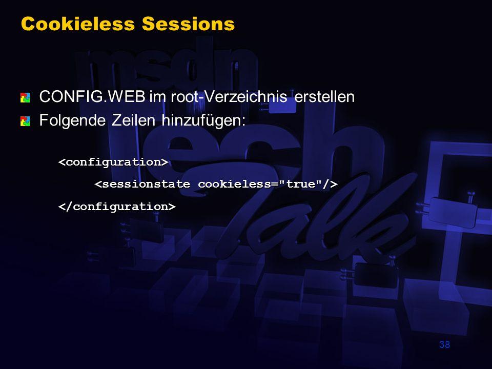 38 Cookieless Sessions CONFIG.WEB im root-Verzeichnis erstellen Folgende Zeilen hinzufügen: <configuration> </configuration>