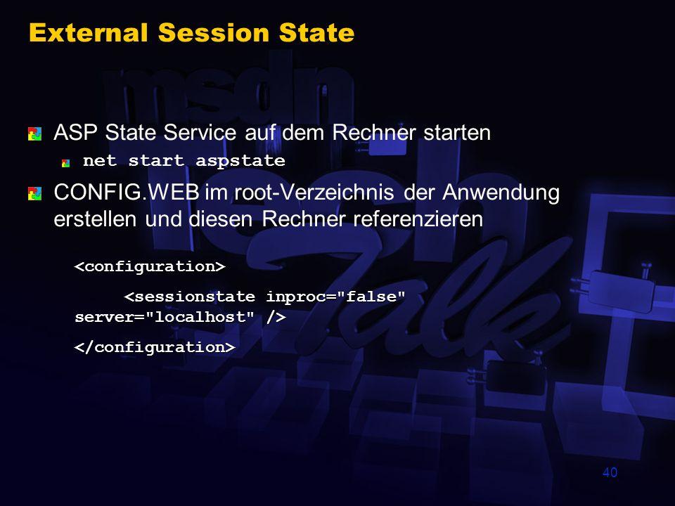 40 External Session State ASP State Service auf dem Rechner starten net start aspstate CONFIG.WEB im root-Verzeichnis der Anwendung erstellen und dies