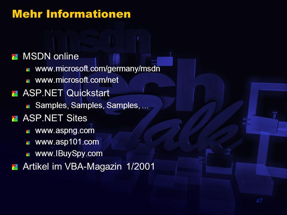 47 Mehr Informationen MSDN online www.microsoft.com/germany/msdn www.microsoft.com/net ASP.NET Quickstart Samples, Samples, Samples,... ASP.NET Sites