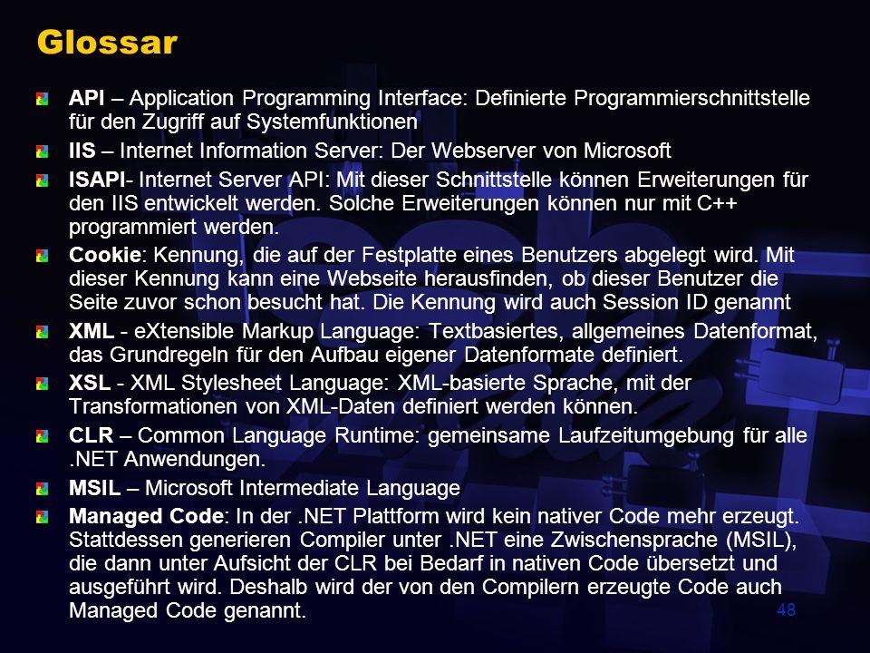 48 Glossar API – Application Programming Interface: Definierte Programmierschnittstelle für den Zugriff auf Systemfunktionen IIS – Internet Informatio