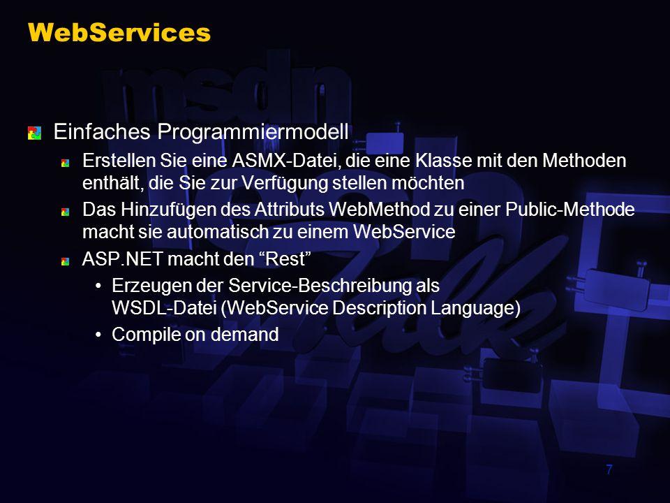 7 WebServices Einfaches Programmiermodell Erstellen Sie eine ASMX-Datei, die eine Klasse mit den Methoden enthält, die Sie zur Verfügung stellen möcht
