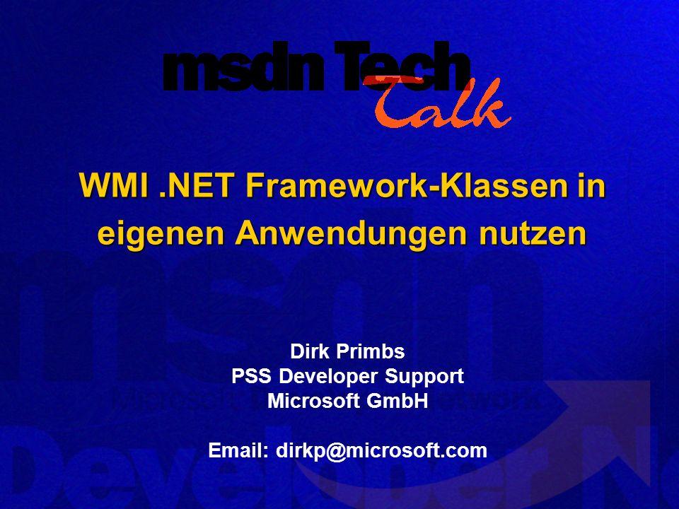 WMI.NET Framework-Klassen in eigenen Anwendungen nutzen 12 WQL Abfragesprache für Instanzen und Klassen innerhalb von WMI Subset von SQL Beispiele: Alle Shares eines Systems: SELECT * FROM win32_share Ein spezieller Share: SELECT * FROM win32_share WHERE name=public