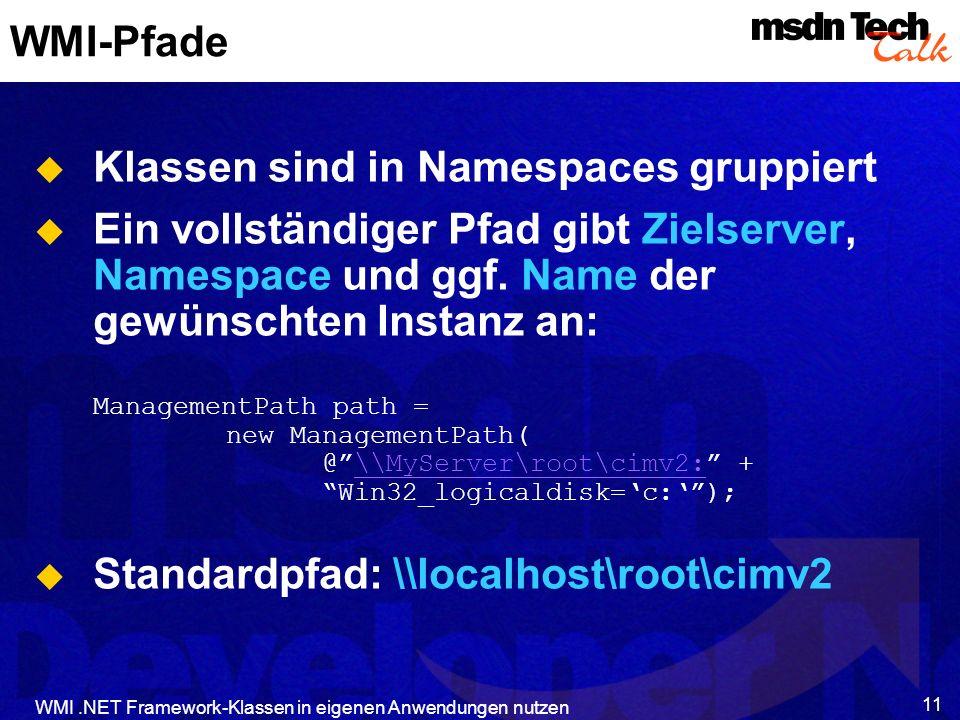 WMI.NET Framework-Klassen in eigenen Anwendungen nutzen 11 WMI-Pfade Klassen sind in Namespaces gruppiert Ein vollständiger Pfad gibt Zielserver, Name
