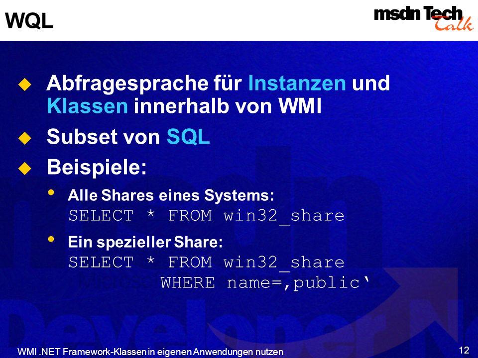 WMI.NET Framework-Klassen in eigenen Anwendungen nutzen 12 WQL Abfragesprache für Instanzen und Klassen innerhalb von WMI Subset von SQL Beispiele: Al