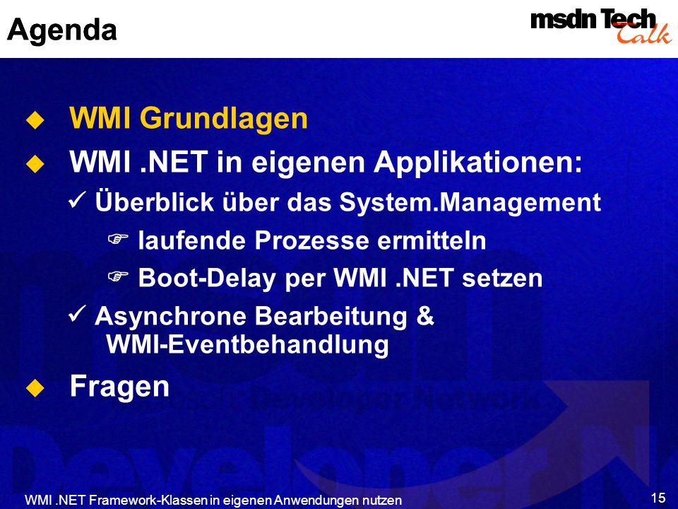 WMI.NET Framework-Klassen in eigenen Anwendungen nutzen 15 Agenda WMI Grundlagen WMI.NET in eigenen Applikationen: Überblick über das System.Managemen