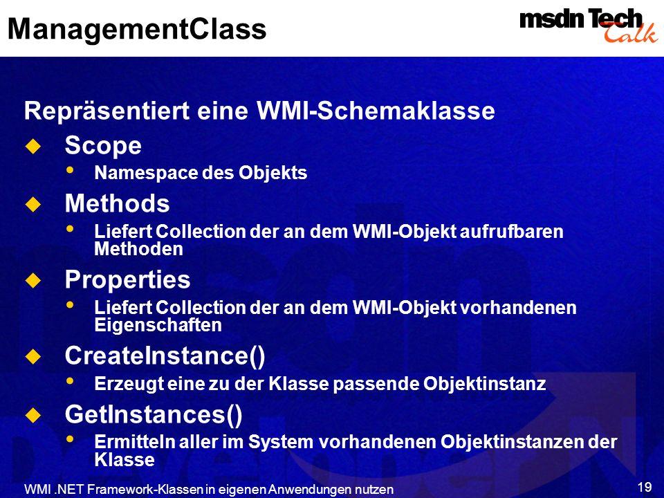 WMI.NET Framework-Klassen in eigenen Anwendungen nutzen 19 ManagementClass Repräsentiert eine WMI-Schemaklasse Scope Namespace des Objekts Methods Lie