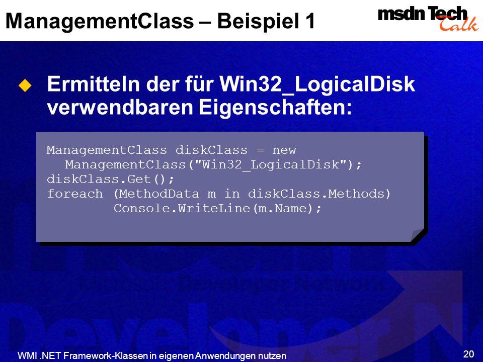 WMI.NET Framework-Klassen in eigenen Anwendungen nutzen 20 ManagementClass – Beispiel 1 Ermitteln der für Win32_LogicalDisk verwendbaren Eigenschaften
