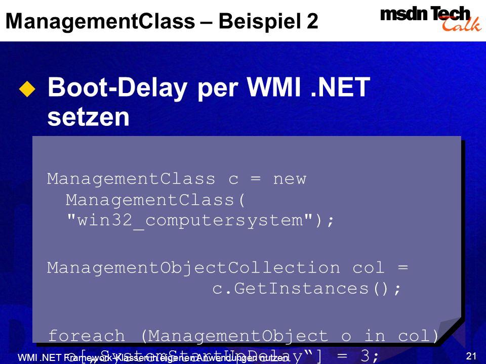 WMI.NET Framework-Klassen in eigenen Anwendungen nutzen 21 ManagementClass – Beispiel 2 Boot-Delay per WMI.NET setzen ManagementClass c = new Manageme