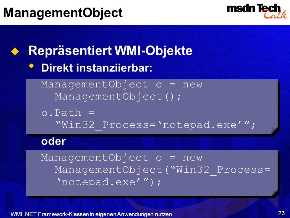 WMI.NET Framework-Klassen in eigenen Anwendungen nutzen 23 ManagementObject Repräsentiert WMI-Objekte Direkt instanziierbar: ManagementObject o = new