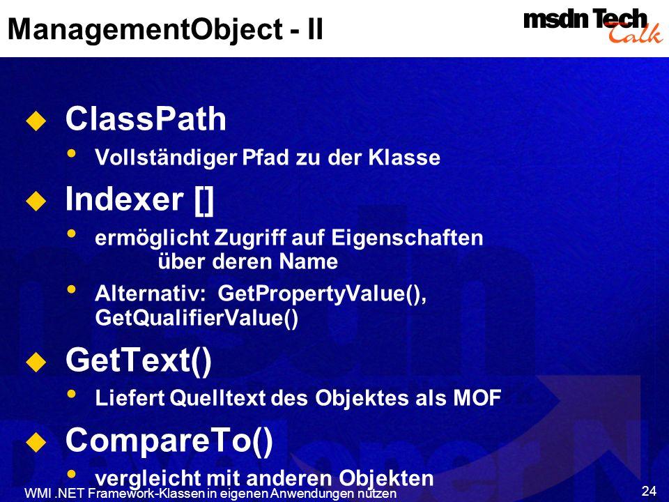 WMI.NET Framework-Klassen in eigenen Anwendungen nutzen 24 ManagementObject - II ClassPath Vollständiger Pfad zu der Klasse Indexer [] ermöglicht Zugr
