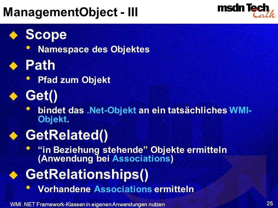 WMI.NET Framework-Klassen in eigenen Anwendungen nutzen 25 ManagementObject - III Scope Namespace des Objektes Path Pfad zum Objekt Get() bindet das.N