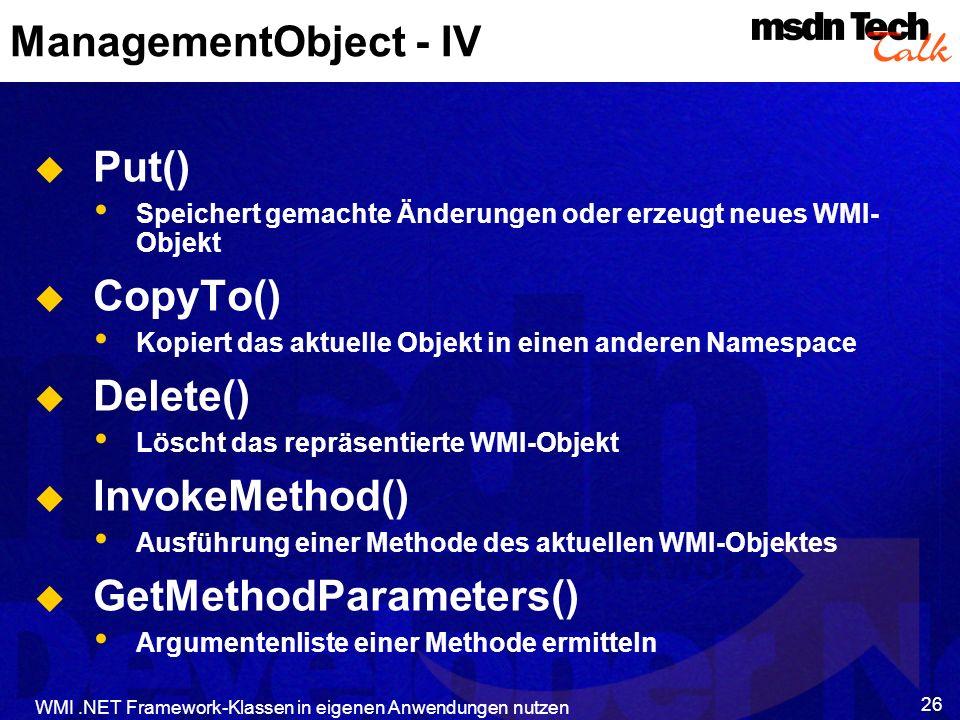 WMI.NET Framework-Klassen in eigenen Anwendungen nutzen 26 ManagementObject - IV Put() Speichert gemachte Änderungen oder erzeugt neues WMI- Objekt Co