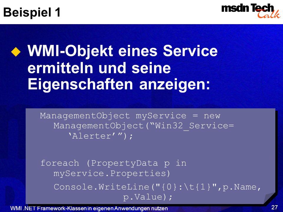 WMI.NET Framework-Klassen in eigenen Anwendungen nutzen 27 Beispiel 1 WMI-Objekt eines Service ermitteln und seine Eigenschaften anzeigen: ManagementO