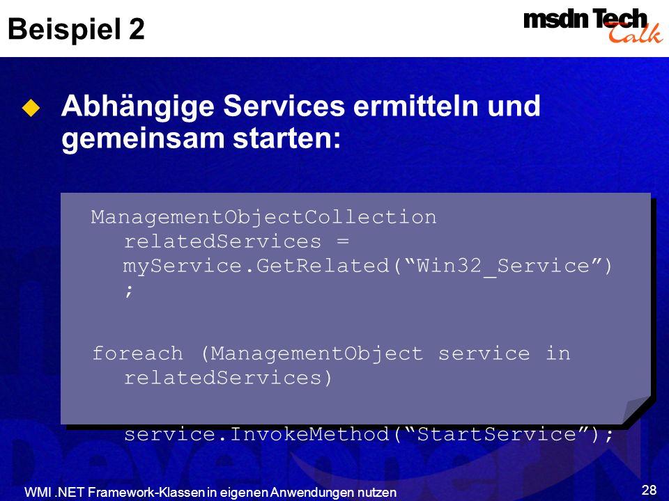 WMI.NET Framework-Klassen in eigenen Anwendungen nutzen 28 Beispiel 2 Abhängige Services ermitteln und gemeinsam starten: ManagementObjectCollection r