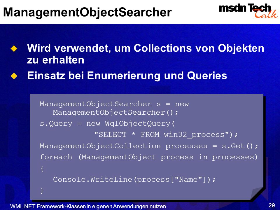 WMI.NET Framework-Klassen in eigenen Anwendungen nutzen 29 ManagementObjectSearcher Wird verwendet, um Collections von Objekten zu erhalten Einsatz be