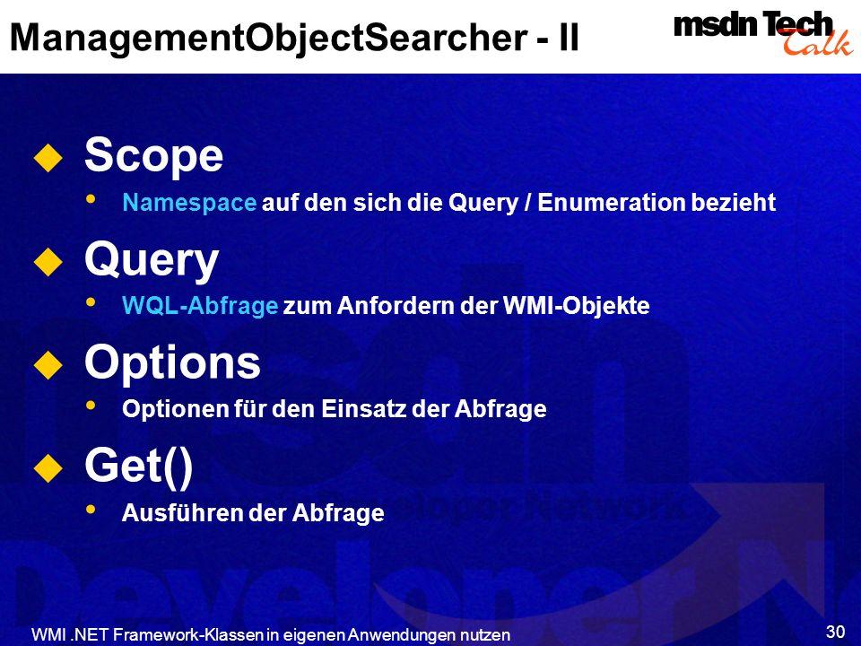 WMI.NET Framework-Klassen in eigenen Anwendungen nutzen 30 ManagementObjectSearcher - II Scope Namespace auf den sich die Query / Enumeration bezieht