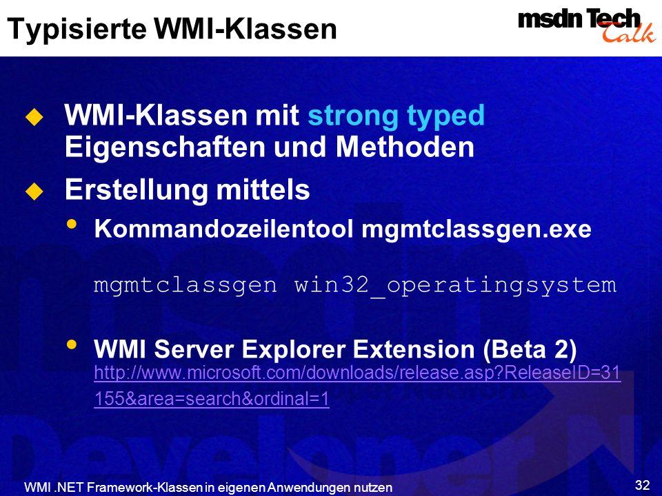 WMI.NET Framework-Klassen in eigenen Anwendungen nutzen 32 Typisierte WMI-Klassen WMI-Klassen mit strong typed Eigenschaften und Methoden Erstellung m