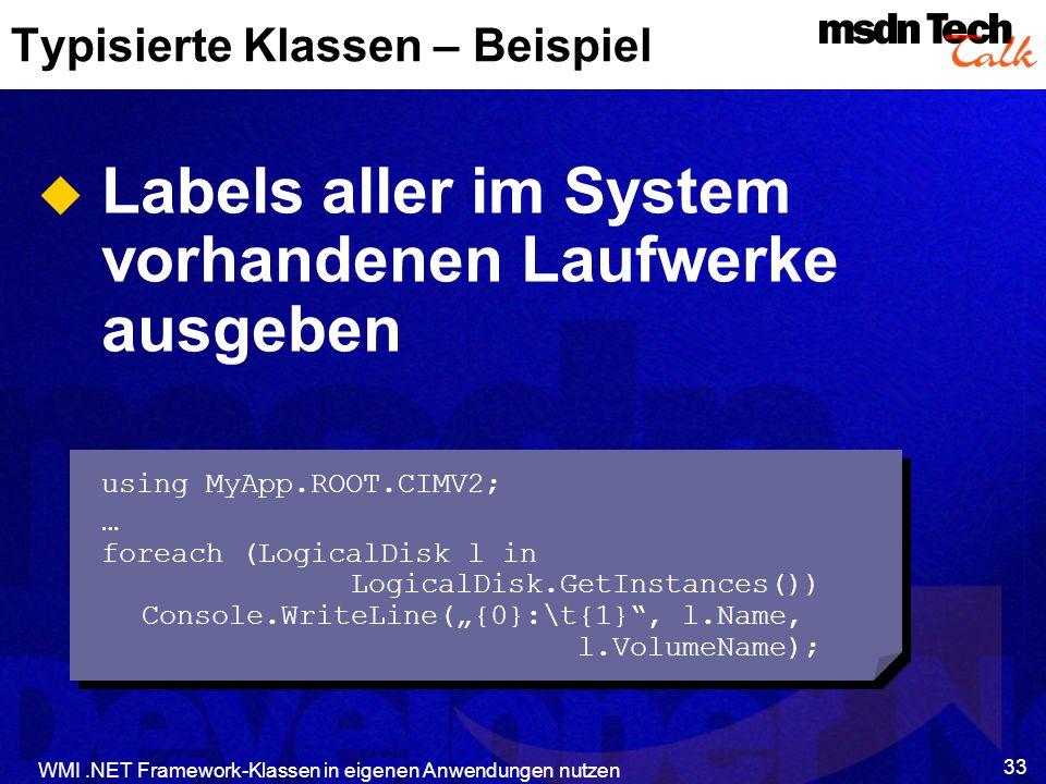 WMI.NET Framework-Klassen in eigenen Anwendungen nutzen 33 Typisierte Klassen – Beispiel Labels aller im System vorhandenen Laufwerke ausgeben using M