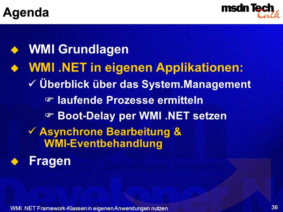 WMI.NET Framework-Klassen in eigenen Anwendungen nutzen 36 Agenda WMI Grundlagen WMI.NET in eigenen Applikationen: Überblick über das System.Managemen
