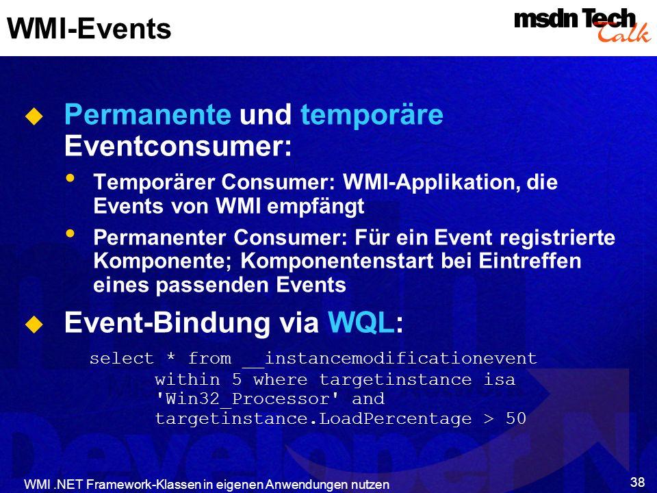 WMI.NET Framework-Klassen in eigenen Anwendungen nutzen 38 WMI-Events Permanente und temporäre Eventconsumer: Temporärer Consumer: WMI-Applikation, di