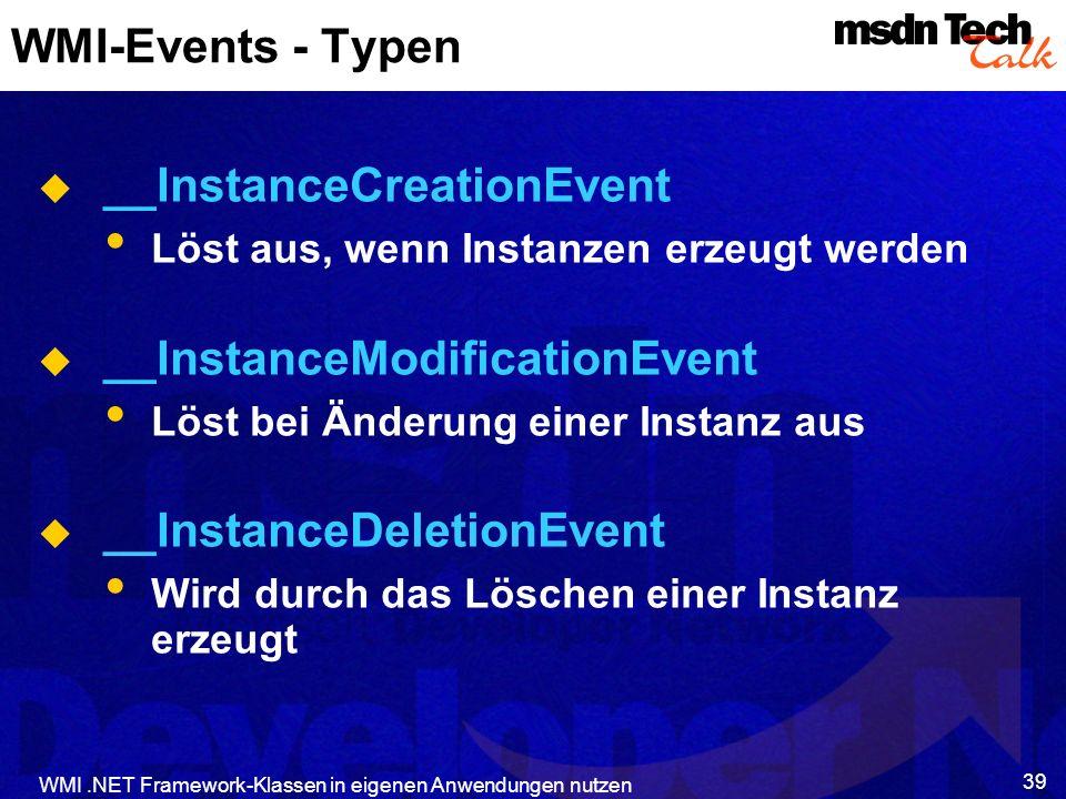 WMI.NET Framework-Klassen in eigenen Anwendungen nutzen 39 WMI-Events - Typen __InstanceCreationEvent Löst aus, wenn Instanzen erzeugt werden __Instan