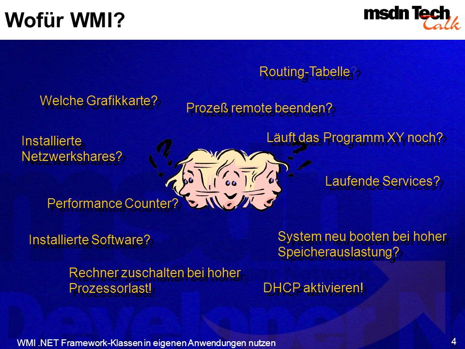 WMI.NET Framework-Klassen in eigenen Anwendungen nutzen 4 Wofür WMI? Welche Grafikkarte? Routing-Tabelle? Installierte Netzwerkshares? Prozeß remote b