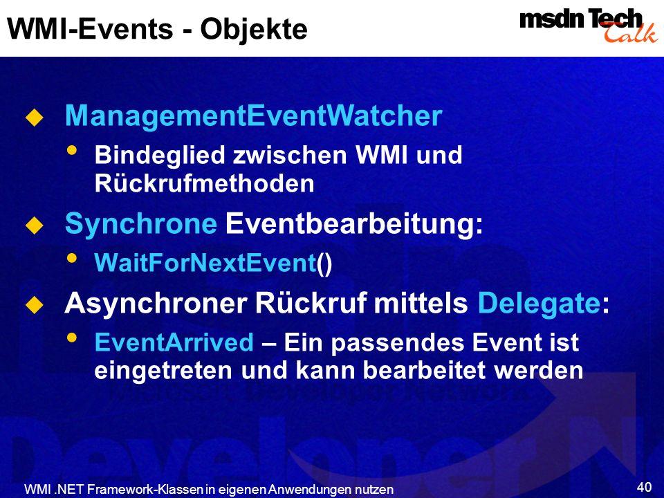 WMI.NET Framework-Klassen in eigenen Anwendungen nutzen 40 WMI-Events - Objekte ManagementEventWatcher Bindeglied zwischen WMI und Rückrufmethoden Syn