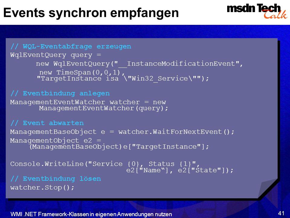 WMI.NET Framework-Klassen in eigenen Anwendungen nutzen 41 Events synchron empfangen // WQL-Eventabfrage erzeugen WqlEventQuery query = new WqlEventQu