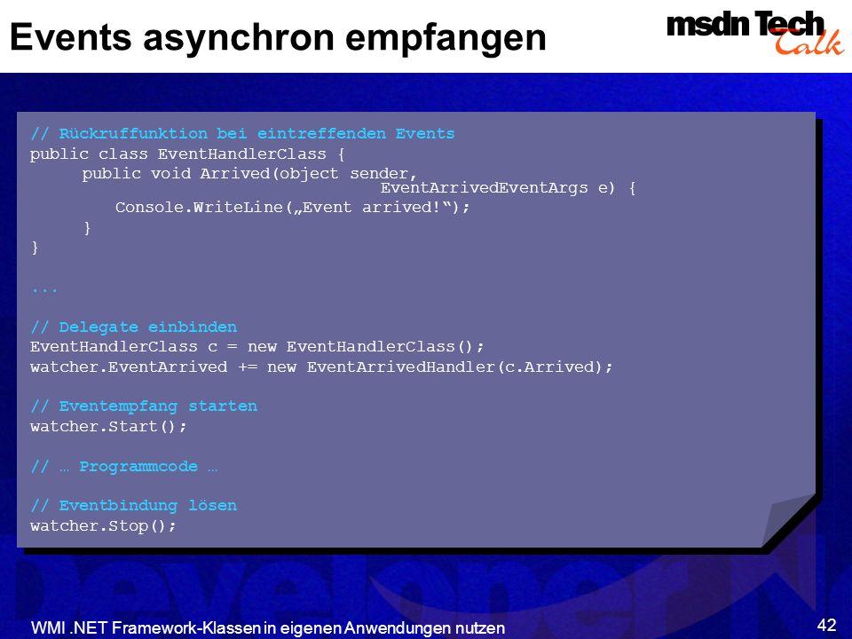 WMI.NET Framework-Klassen in eigenen Anwendungen nutzen 42 Events asynchron empfangen // Rückruffunktion bei eintreffenden Events public class EventHa