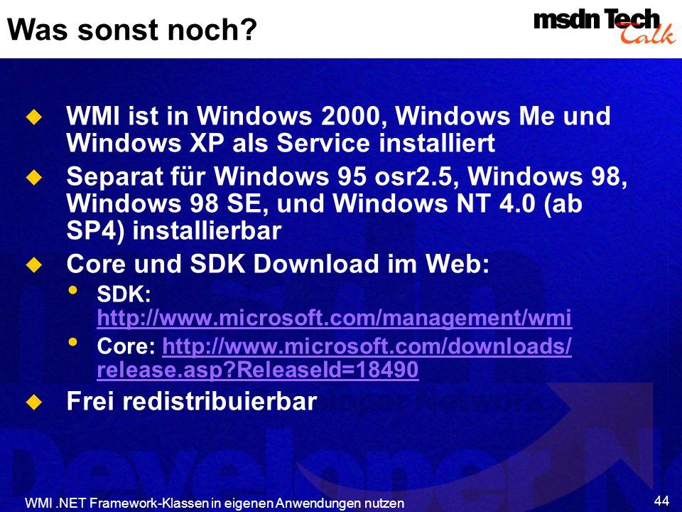 WMI.NET Framework-Klassen in eigenen Anwendungen nutzen 44 Was sonst noch? WMI ist in Windows 2000, Windows Me und Windows XP als Service installiert