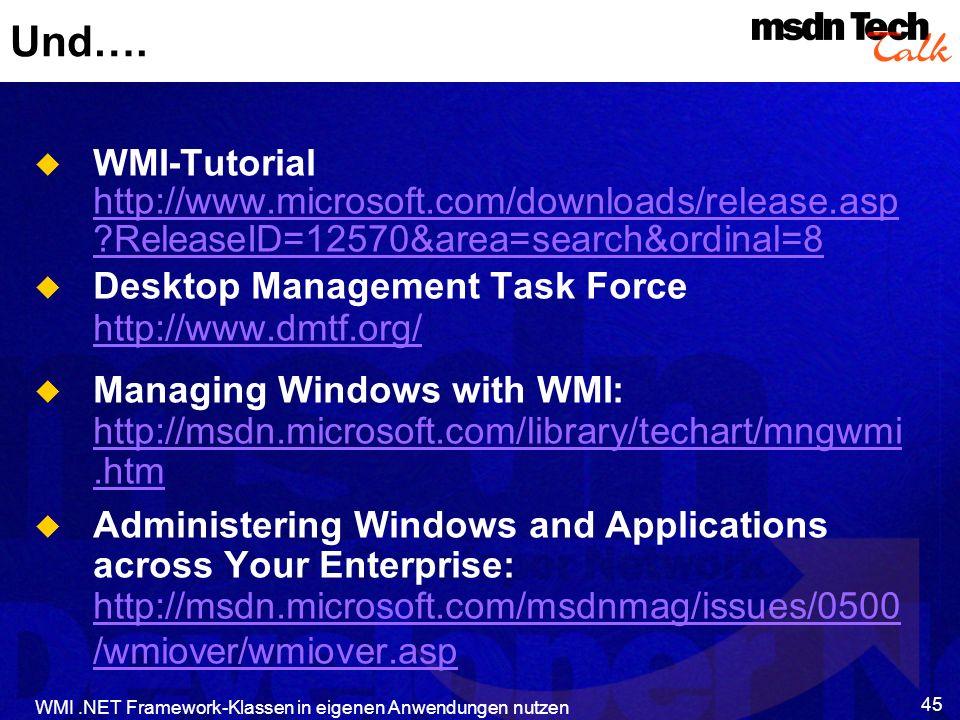 WMI.NET Framework-Klassen in eigenen Anwendungen nutzen 45 Und…. WMI-Tutorial http://www.microsoft.com/downloads/release.asp ?ReleaseID=12570&area=sea