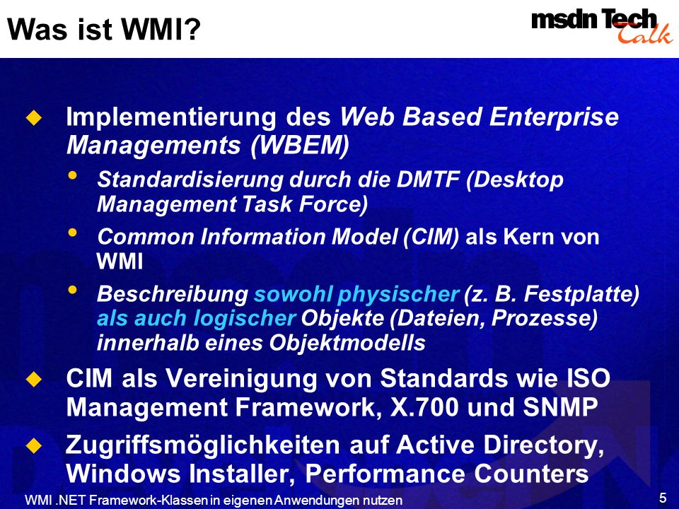WMI.NET Framework-Klassen in eigenen Anwendungen nutzen 6 Möglichkeiten von WMI Ermitteln verschiedenster Systemparameter Sammeln von Informationen über mehrere Systeme hinweg Setzen von Parametern / Konfigurieren von Geräten/Programmen Auslösen von Events zu bestimmten Systemereignissen Abfrage von Informationen in WQL