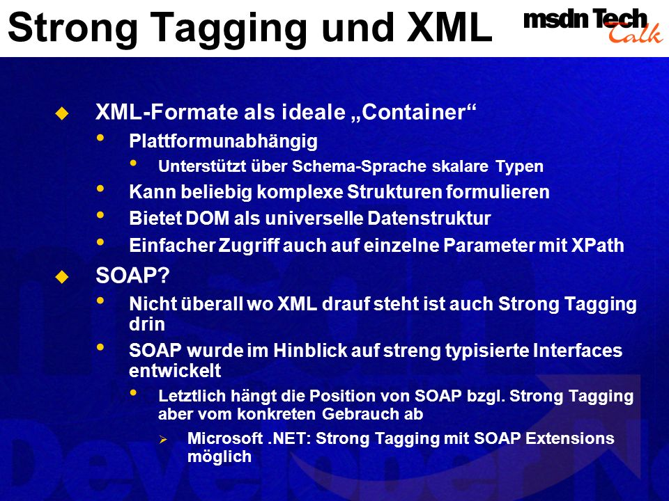 Strong Tagging und XML XML-Formate als ideale Container Plattformunabhängig Unterstützt über Schema-Sprache skalare Typen Kann beliebig komplexe Struk