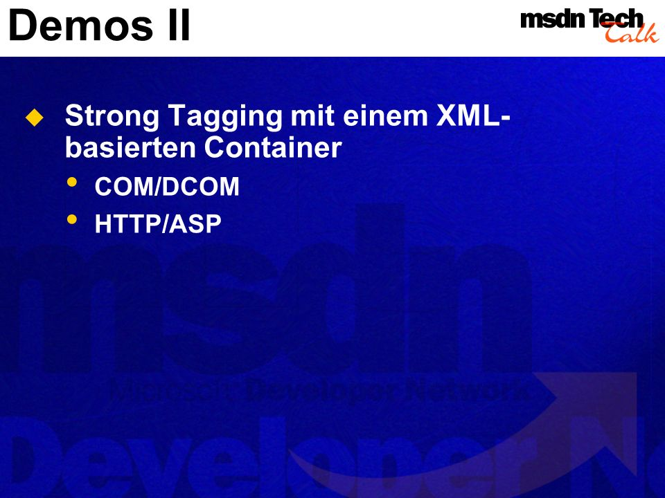 Demos II Strong Tagging mit einem XML- basierten Container COM/DCOM HTTP/ASP