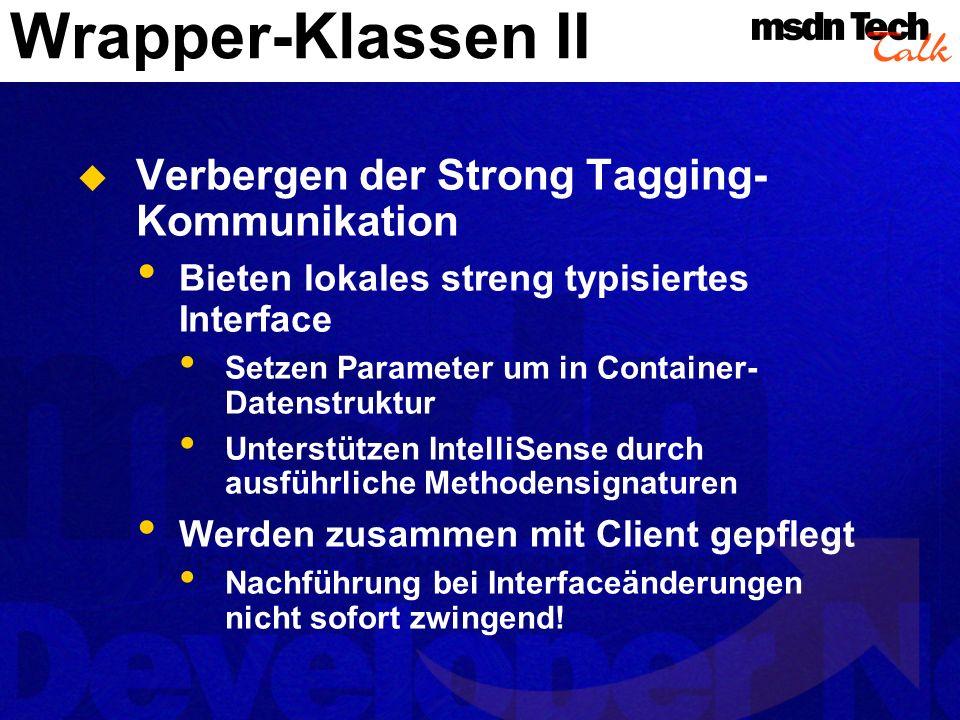Wrapper-Klassen II Verbergen der Strong Tagging- Kommunikation Bieten lokales streng typisiertes Interface Setzen Parameter um in Container- Datenstru