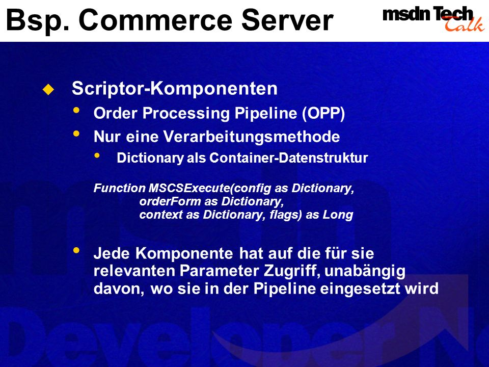 Bsp. Commerce Server Scriptor-Komponenten Order Processing Pipeline (OPP) Nur eine Verarbeitungsmethode Dictionary als Container-Datenstruktur Functio