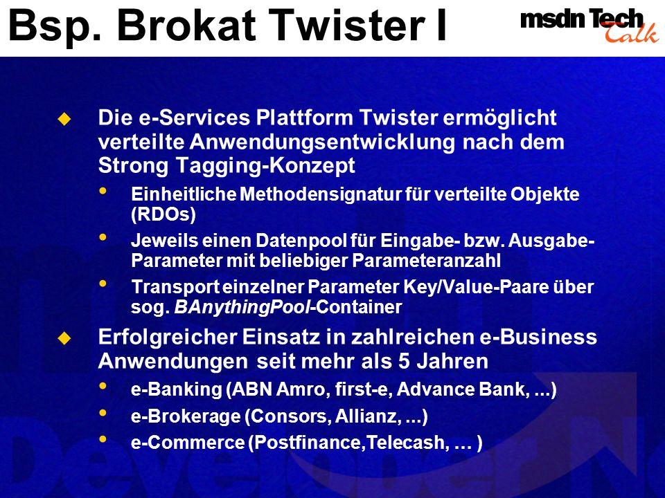 Bsp. Brokat Twister I Die e-Services Plattform Twister ermöglicht verteilte Anwendungsentwicklung nach dem Strong Tagging-Konzept Einheitliche Methode