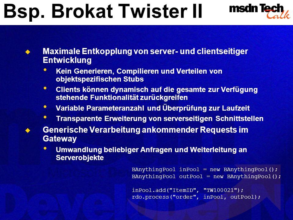 Bsp. Brokat Twister II Maximale Entkopplung von server- und clientseitiger Entwicklung Kein Generieren, Compilieren und Verteilen von objektspezifisch