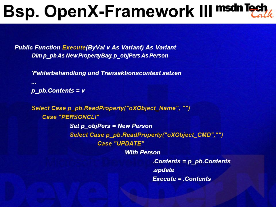 Bsp. OpenX-Framework III Public Function Execute(ByVal v As Variant) As Variant Dim p_pb As New PropertyBag, p_objPers As Person 'Fehlerbehandlung und